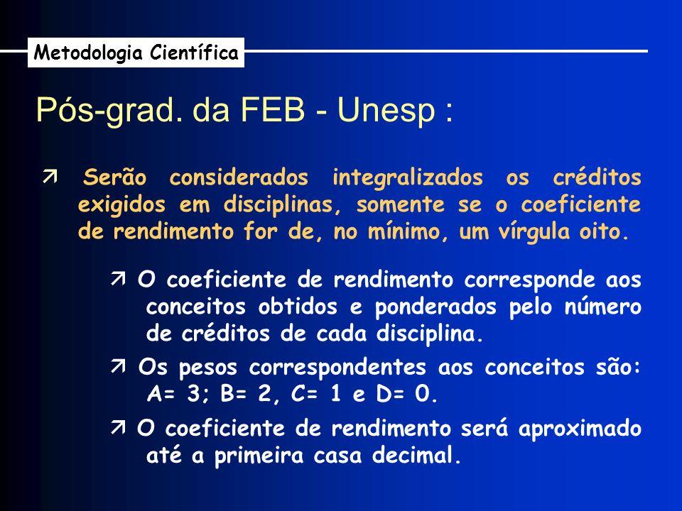 Pós-grad. da FEB - Unesp : Metodologia Científica Serão considerados integralizados os créditos exigidos em disciplinas, somente se o coeficiente de r