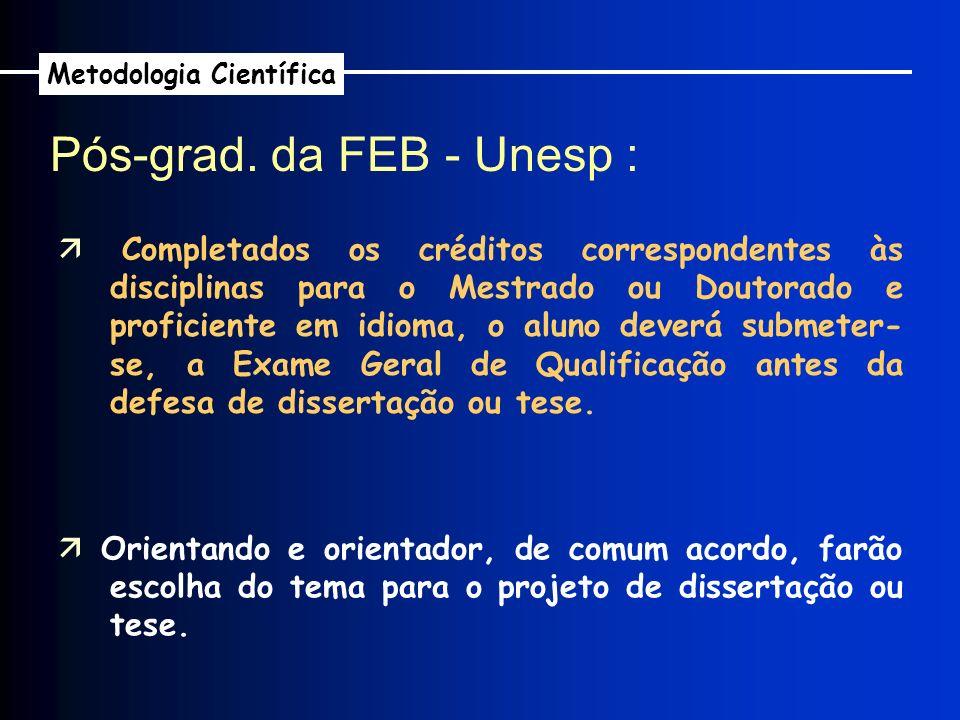 Pós-grad. da FEB - Unesp : Metodologia Científica Completados os créditos correspondentes às disciplinas para o Mestrado ou Doutorado e proficiente em