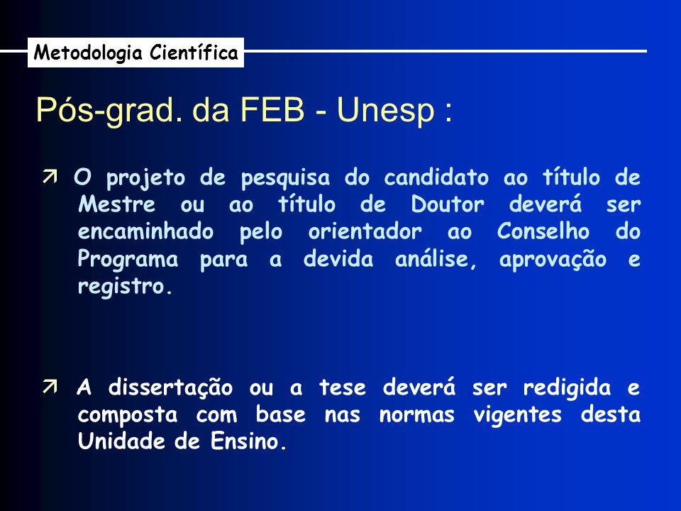 Pós-grad. da FEB - Unesp : Metodologia Científica O projeto de pesquisa do candidato ao título de Mestre ou ao título de Doutor deverá ser encaminhado