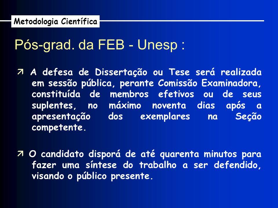 Pós-grad. da FEB - Unesp : Metodologia Científica A defesa de Dissertação ou Tese será realizada em sessão pública, perante Comissão Examinadora, cons