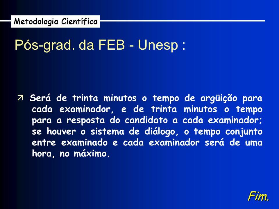 Pós-grad. da FEB - Unesp : Metodologia Científica Será de trinta minutos o tempo de argüição para cada examinador, e de trinta minutos o tempo para a