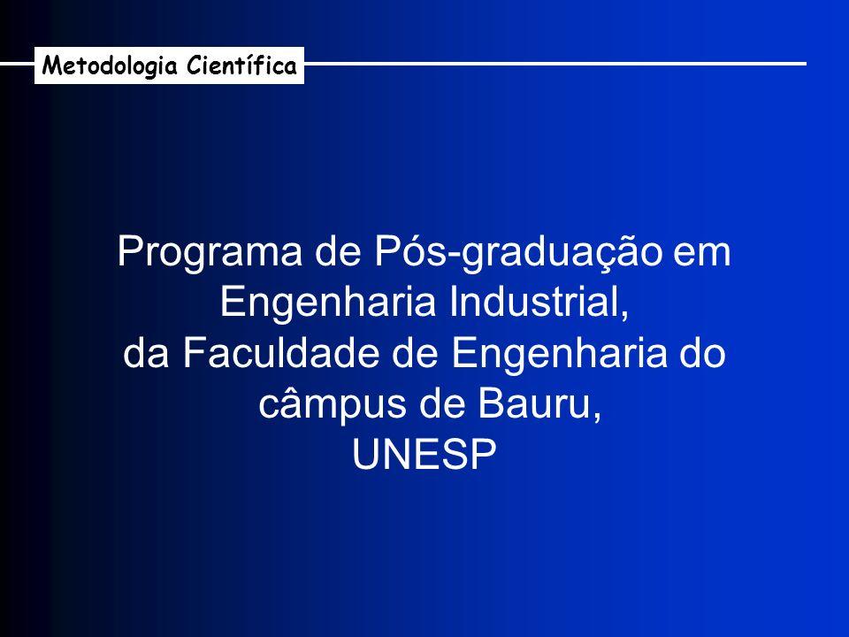 Programa de Pós-graduação em Engenharia Industrial, da Faculdade de Engenharia do câmpus de Bauru, UNESP Metodologia Científica