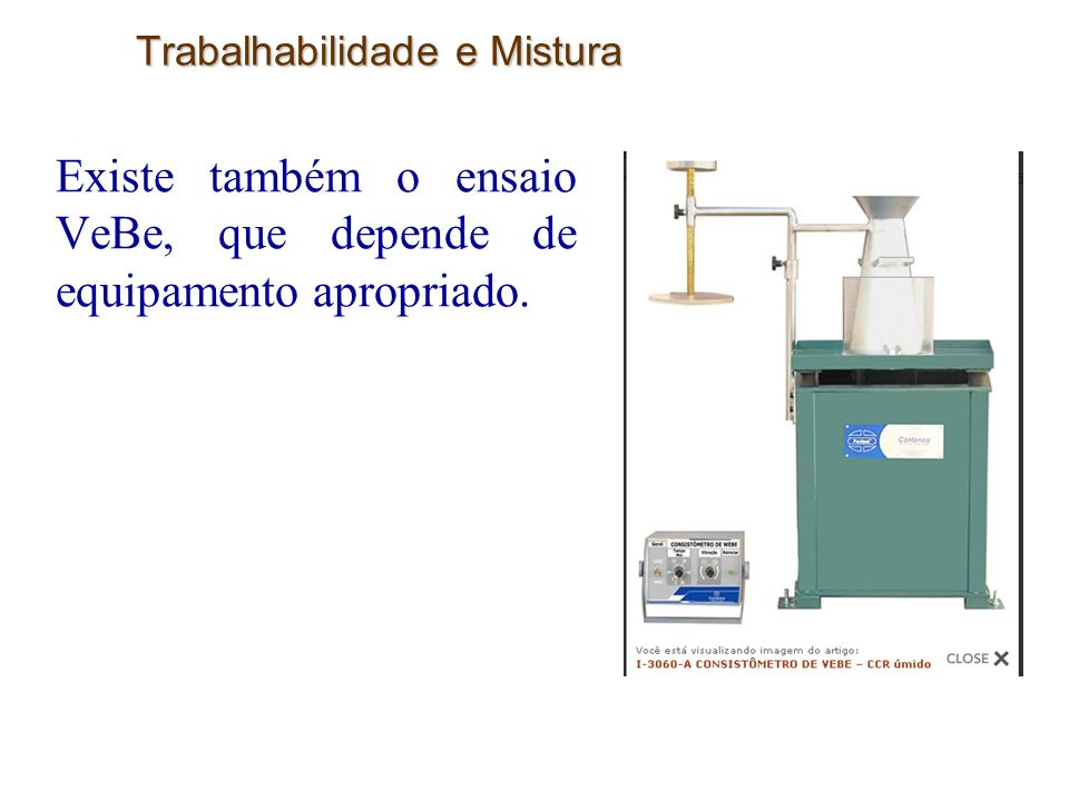 28 Trabalhabilidade e Mistura Existe também o ensaio VeBe, que depende de equipamento apropriado.