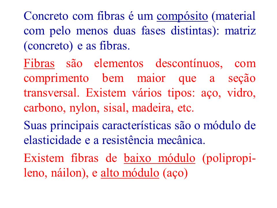 5 Concreto com fibras é um compósito (material com pelo menos duas fases distintas): matriz (concreto) e as fibras. Fibras são elementos descontínuos,