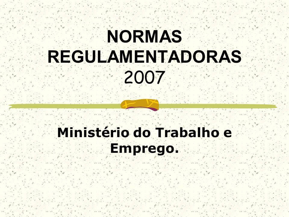NORMAS REGULAMENTADORAS 2007 Ministério do Trabalho e Emprego.