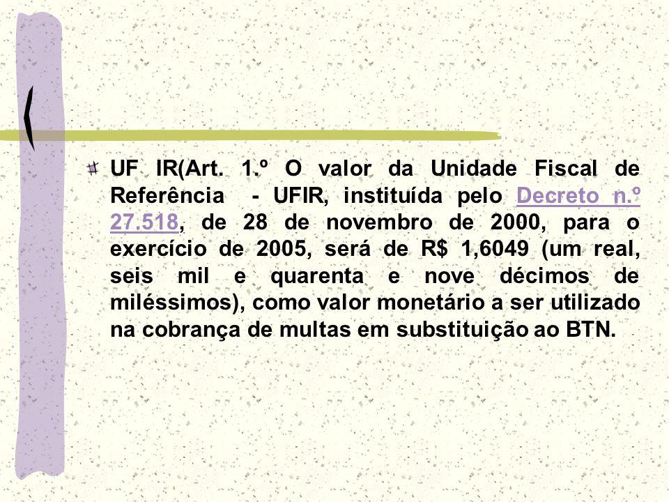 UF IR(Art. 1.º O valor da Unidade Fiscal de Referência - UFIR, instituída pelo Decreto n.º 27.518, de 28 de novembro de 2000, para o exercício de 2005