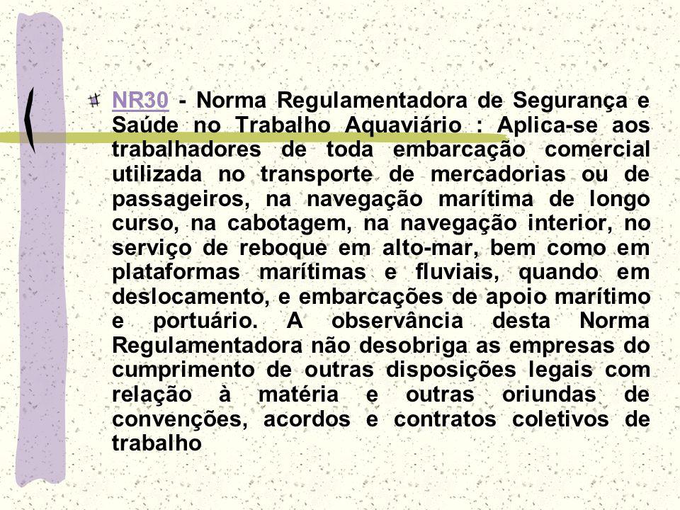 NR30NR30 - Norma Regulamentadora de Segurança e Saúde no Trabalho Aquaviário : Aplica-se aos trabalhadores de toda embarcação comercial utilizada no t