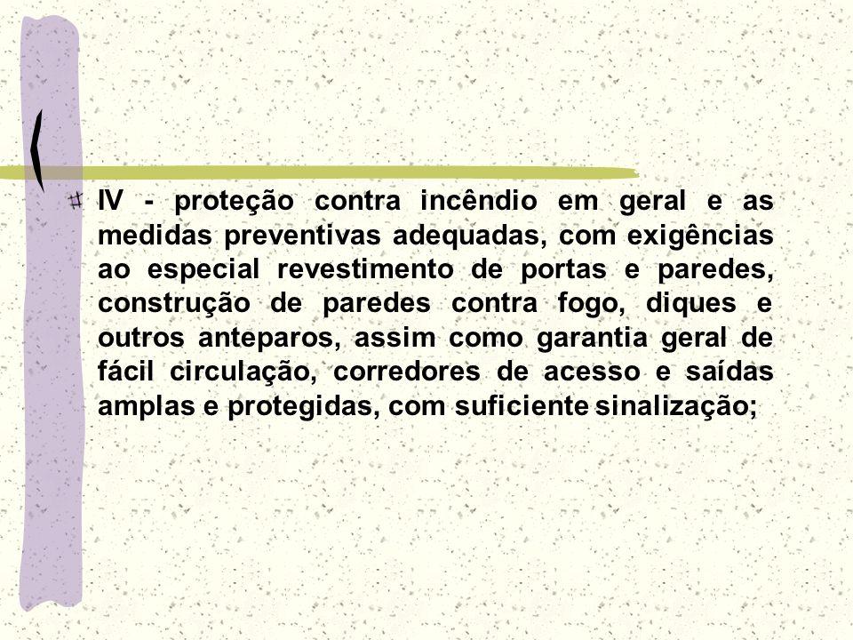 IV - proteção contra incêndio em geral e as medidas preventivas adequadas, com exigências ao especial revestimento de portas e paredes, construção de