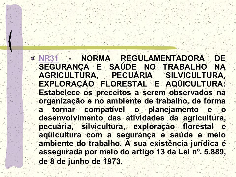 NR31NR31 - NORMA REGULAMENTADORA DE SEGURANÇA E SAÚDE NO TRABALHO NA AGRICULTURA, PECUÁRIA SILVICULTURA, EXPLORAÇÃO FLORESTAL E AQÜICULTURA: Estabelec