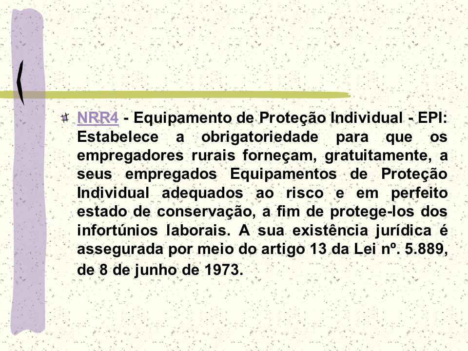 NRR4NRR4 - Equipamento de Proteção Individual - EPI: Estabelece a obrigatoriedade para que os empregadores rurais forneçam, gratuitamente, a seus empr