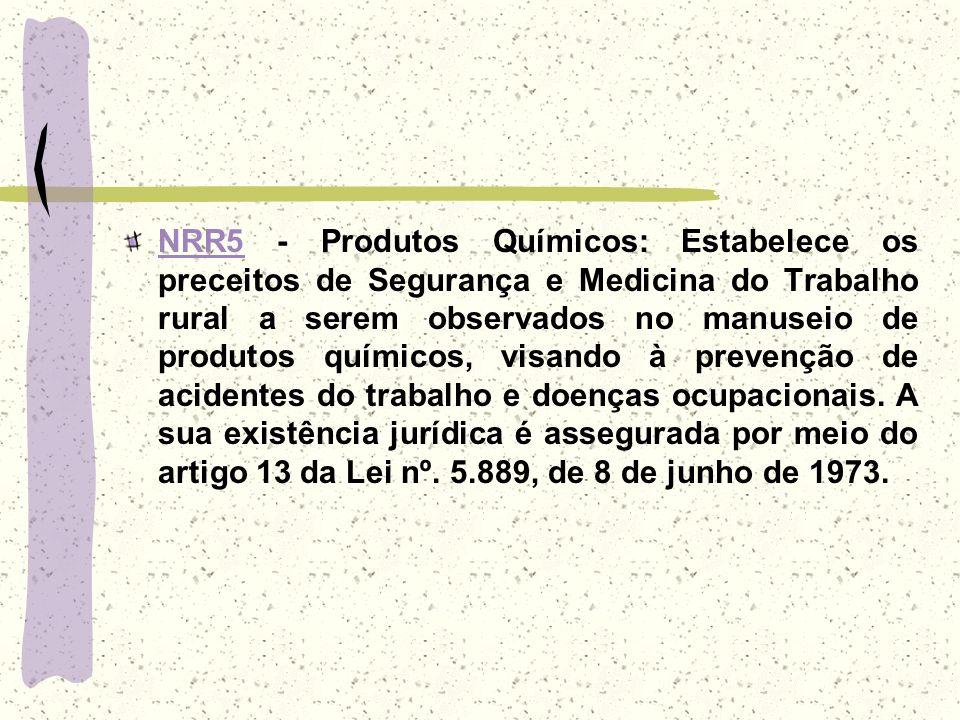NRR5NRR5 - Produtos Químicos: Estabelece os preceitos de Segurança e Medicina do Trabalho rural a serem observados no manuseio de produtos químicos, v