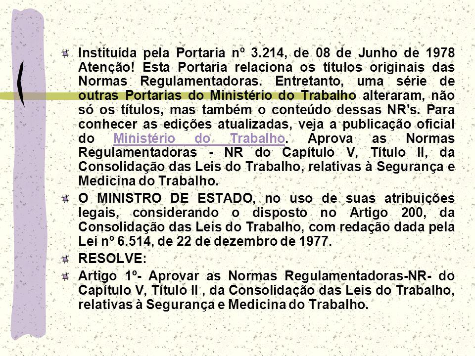 Instituída pela Portaria nº 3.214, de 08 de Junho de 1978 Atenção! Esta Portaria relaciona os títulos originais das Normas Regulamentadoras. Entretant