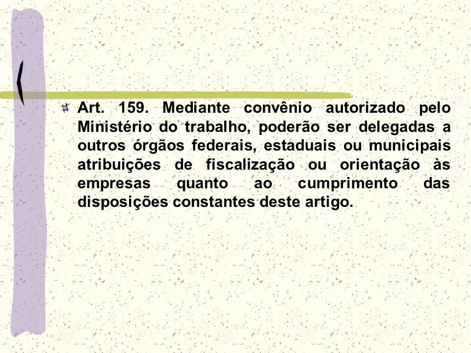 Art. 159. Mediante convênio autorizado pelo Ministério do trabalho, poderão ser delegadas a outros órgãos federais, estaduais ou municipais atribuiçõe