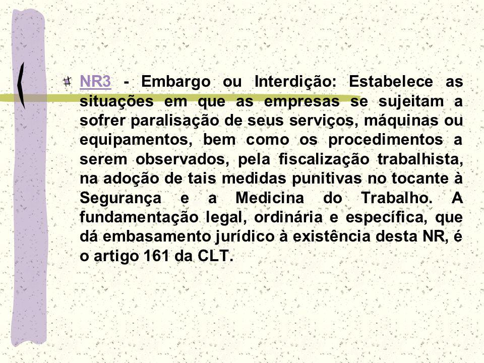 NR3NR3 - Embargo ou Interdição: Estabelece as situações em que as empresas se sujeitam a sofrer paralisação de seus serviços, máquinas ou equipamentos