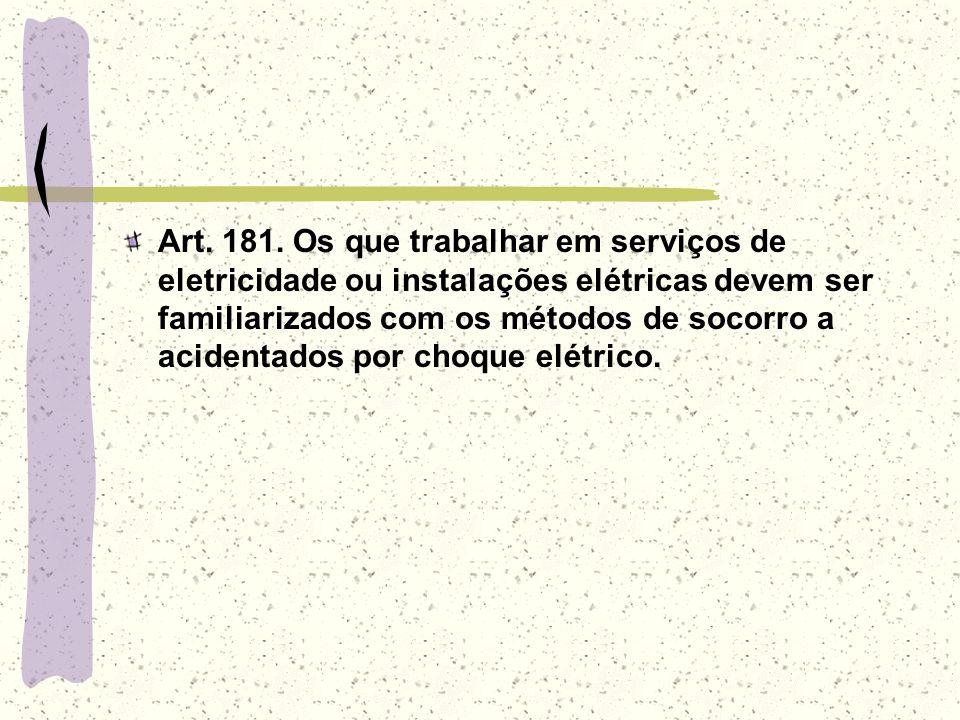 Art. 181. Os que trabalhar em serviços de eletricidade ou instalações elétricas devem ser familiarizados com os métodos de socorro a acidentados por c