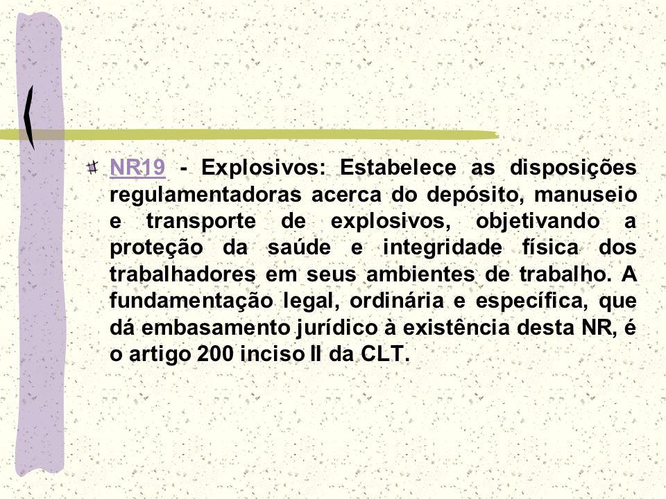 NR19NR19 - Explosivos: Estabelece as disposições regulamentadoras acerca do depósito, manuseio e transporte de explosivos, objetivando a proteção da s