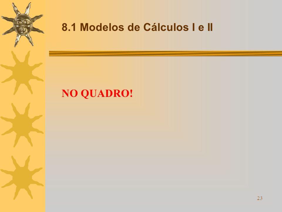 23 8.1 Modelos de Cálculos I e II NO QUADRO!