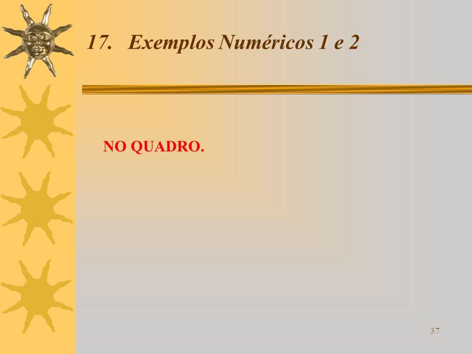 37 17. Exemplos Numéricos 1 e 2 NO QUADRO.