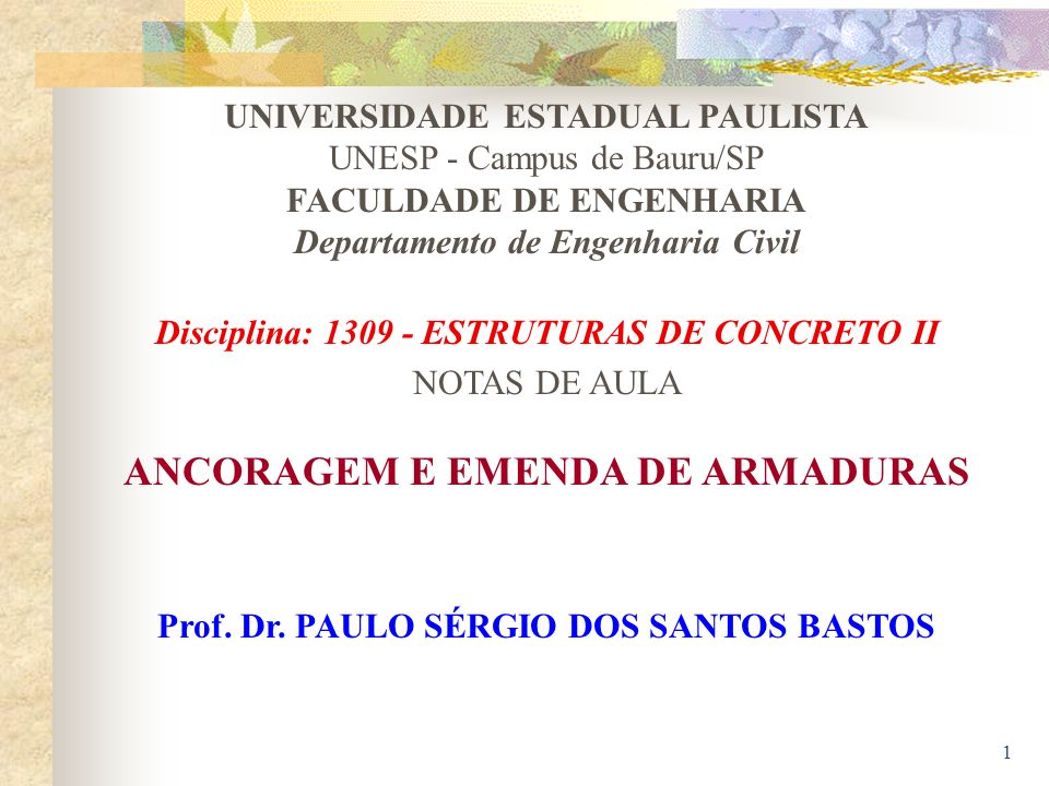 1 UNIVERSIDADE ESTADUAL PAULISTA UNESP - Campus de Bauru/SP FACULDADE DE ENGENHARIA Departamento de Engenharia Civil Disciplina: 1309 - ESTRUTURAS DE