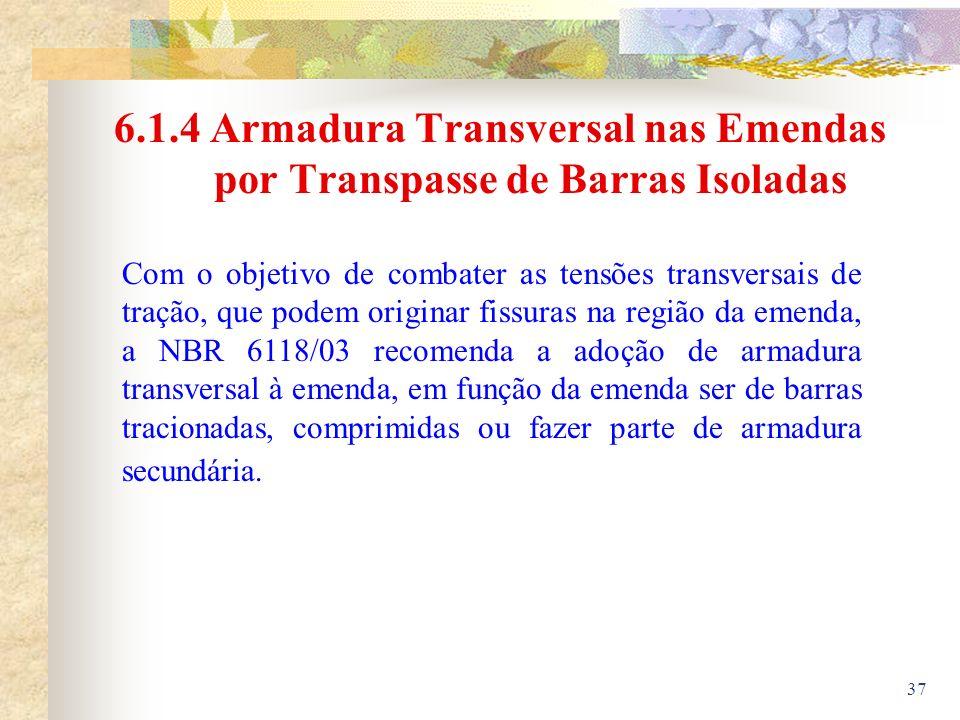 37 6.1.4 Armadura Transversal nas Emendas por Transpasse de Barras Isoladas Com o objetivo de combater as tensões transversais de tração, que podem or