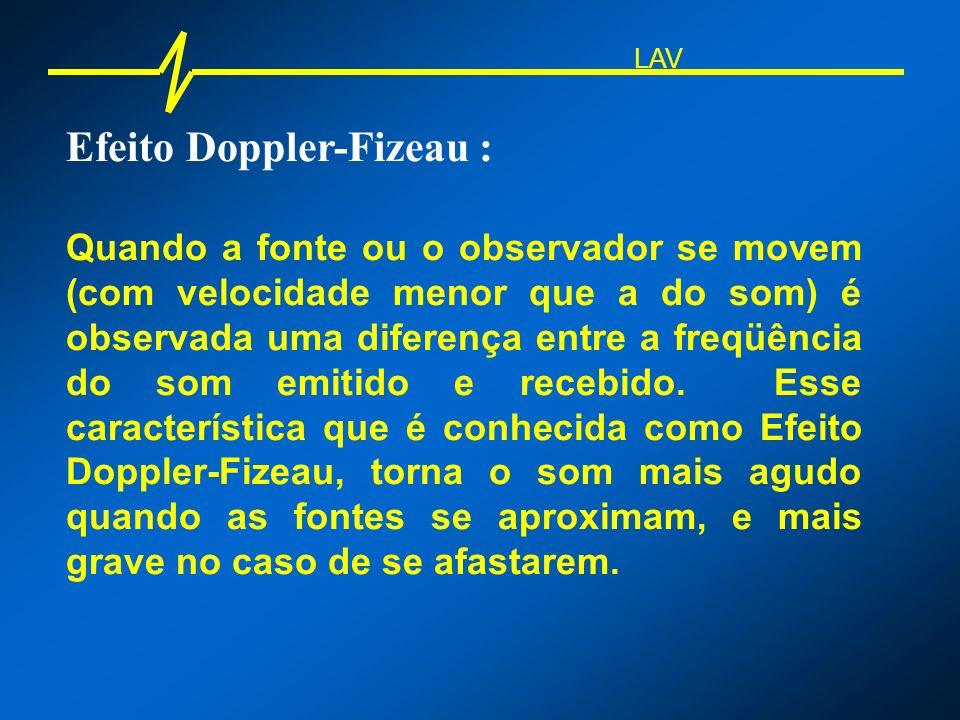 Efeito Doppler-Fizeau : Quando a fonte ou o observador se movem (com velocidade menor que a do som) é observada uma diferença entre a freqüência do so