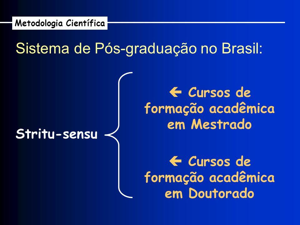 Sistema de Pós-graduação no Brasil: Metodologia Científica Stritu-sensu : Têm como objetivo gerar novas tecnologias (e novos docentes) para a sua área de atuação.