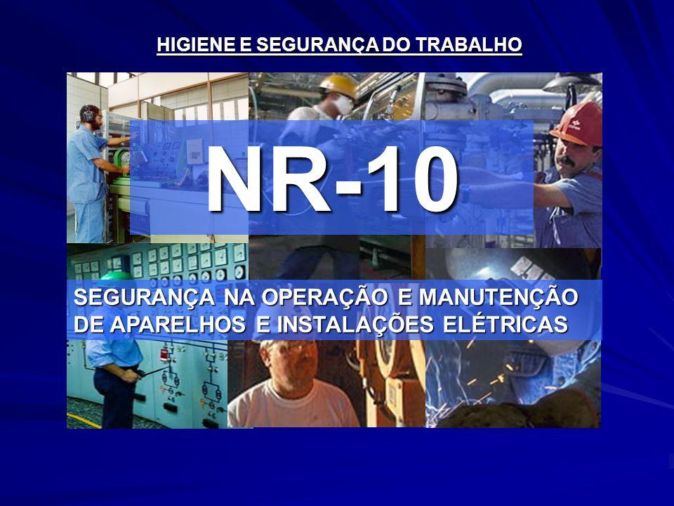 NR-10 HIGIENE E SEGURANÇA DO TRABALHO SEGURANÇA NA OPERAÇÃO E MANUTENÇÃO DE APARELHOS E INSTALAÇÕES ELÉTRICAS