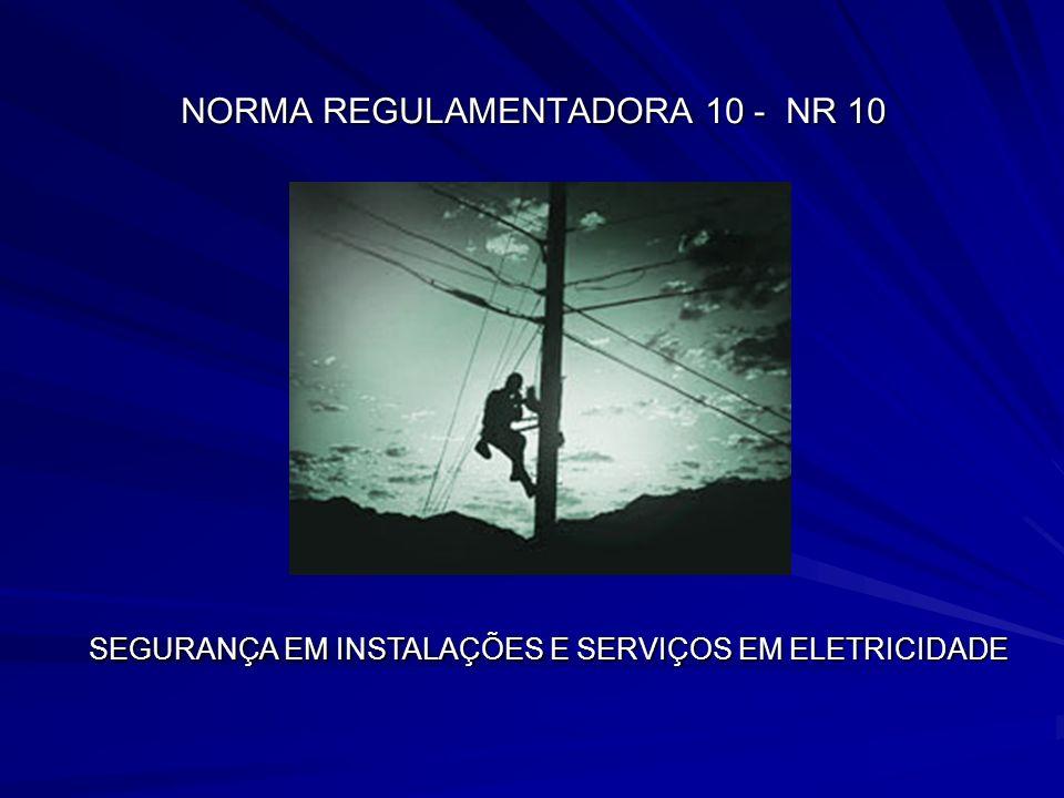 NORMA REGULAMENTADORA 10 - NR 10 SEGURANÇA EM INSTALAÇÕES E SERVIÇOS EM ELETRICIDADE