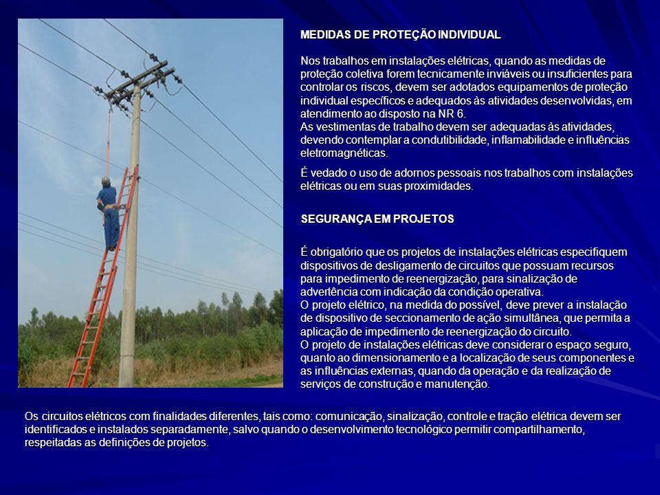 MEDIDAS DE PROTEÇÃO INDIVIDUAL Nos trabalhos em instalações elétricas, quando as medidas de proteção coletiva forem tecnicamente inviáveis ou insufici