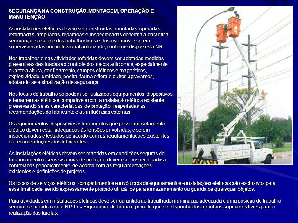 SEGURANÇA NA CONSTRUÇÃO, MONTAGEM, OPERAÇÃO E MANUTENÇÃO As instalações elétricas devem ser construídas, montadas, operadas, reformadas, ampliadas, re