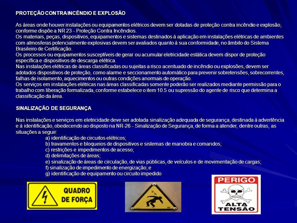PROTEÇÃO CONTRA INCÊNDIO E EXPLOSÃO As áreas onde houver instalações ou equipamentos elétricos devem ser dotadas de proteção contra incêndio e explosã