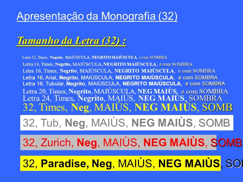 Apresentação da Monografia (32) Tamanho da Letra (32) : e com SOMBRA Letra 12, Times, Negrito, MAIÙSCULA, NEGRITO MAIÙSCULA, e com SOMBRA e com SOMBRA