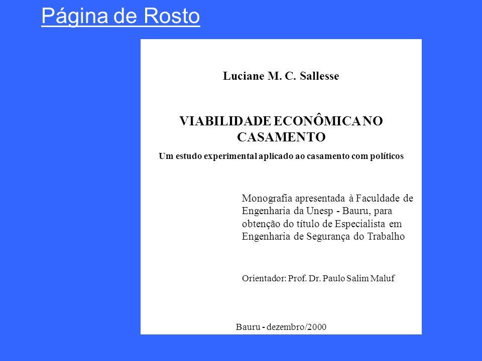 Luciane M. C. Sallesse VIABILIDADE ECONÔMICA NO CASAMENTO Um estudo experimental aplicado ao casamento com políticos Orientador: Prof. Dr. Paulo Salim