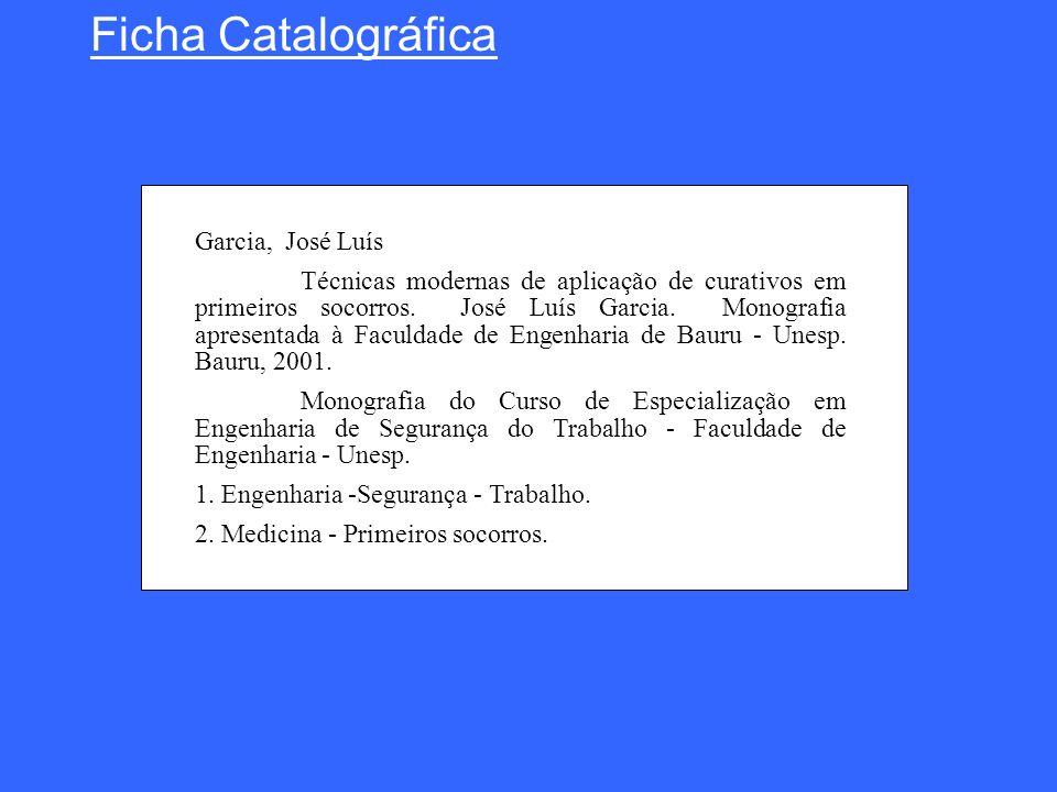 Ficha Catalográfica Garcia, José Luís Técnicas modernas de aplicação de curativos em primeiros socorros. José Luís Garcia. Monografia apresentada à Fa