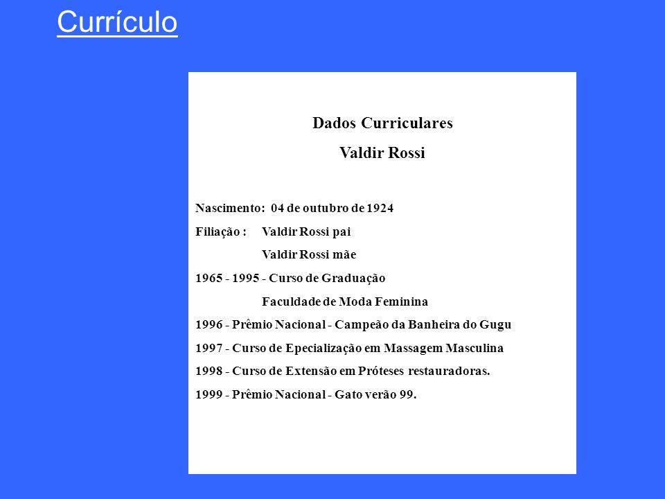 Dados Curriculares Valdir Rossi Nascimento: 04 de outubro de 1924 Filiação : Valdir Rossi pai Valdir Rossi mãe 1965 - 1995 - Curso de Graduação Faculd