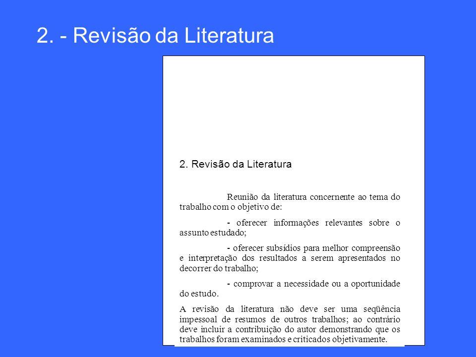 2. - Revisão da Literatura 2. Revisão da Literatura Reunião da literatura concernente ao tema do trabalho com o objetivo de: - oferecer informações re