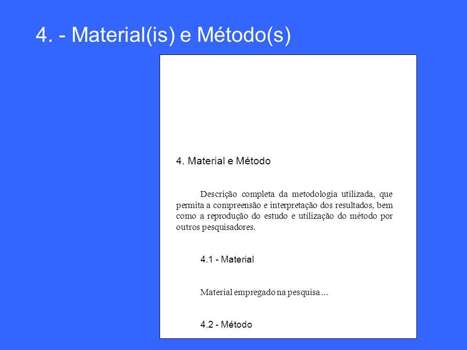 4. - Material(is) e Método(s) 4. Material e Método Descrição completa da metodologia utilizada, que permita a compreensão e interpretação dos resultad