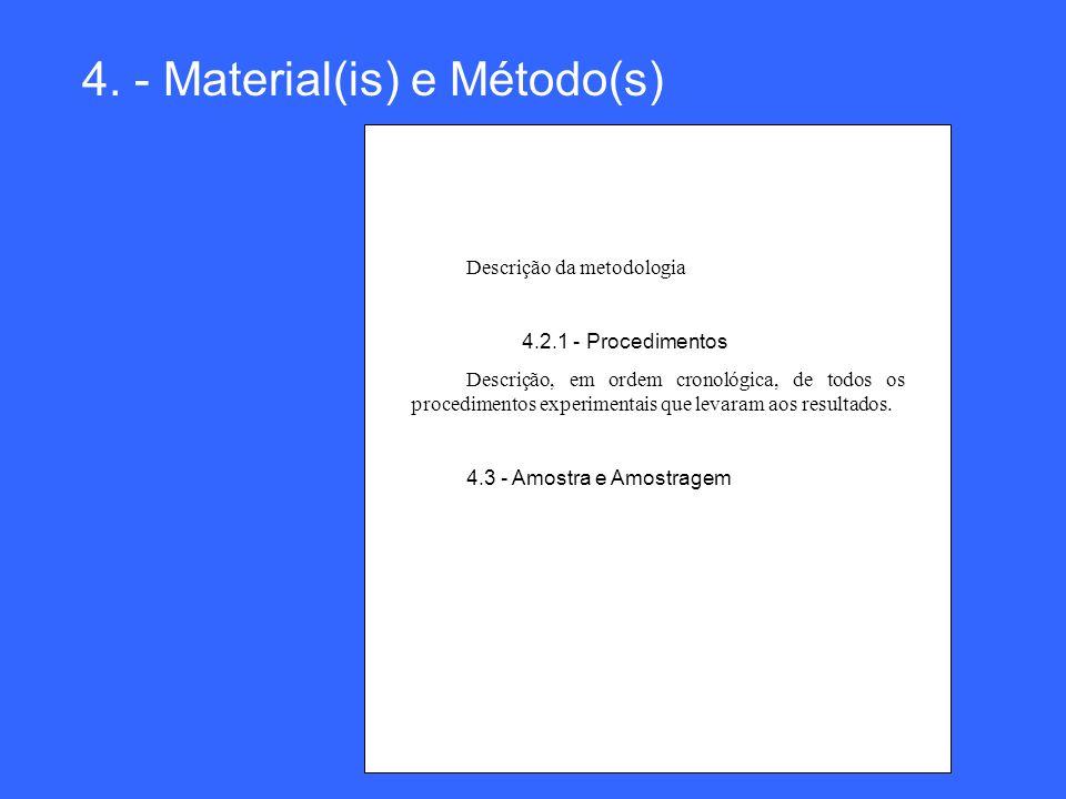 4. - Material(is) e Método(s) Descrição da metodologia 4.2.1 - Procedimentos Descrição, em ordem cronológica, de todos os procedimentos experimentais