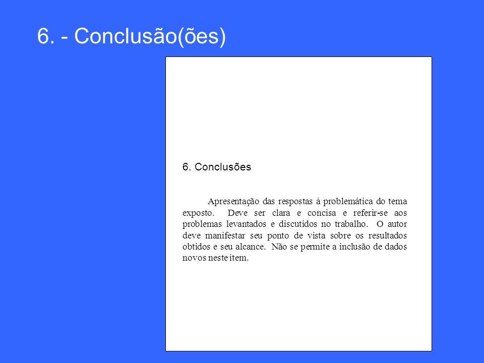 6. - Conclusão(ões) 6. Conclusões Apresentação das respostas à problemática do tema exposto. Deve ser clara e concisa e referir-se aos problemas levan