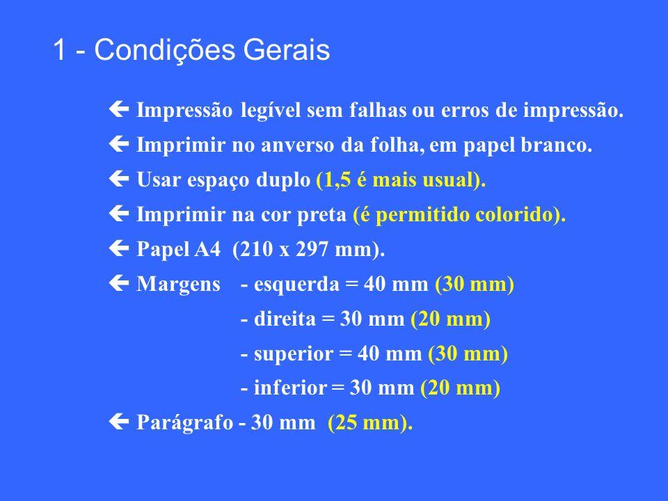 1 - Condições Gerais Impressão legível sem falhas ou erros de impressão. Imprimir no anverso da folha, em papel branco. Usar espaço duplo (1,5 é mais