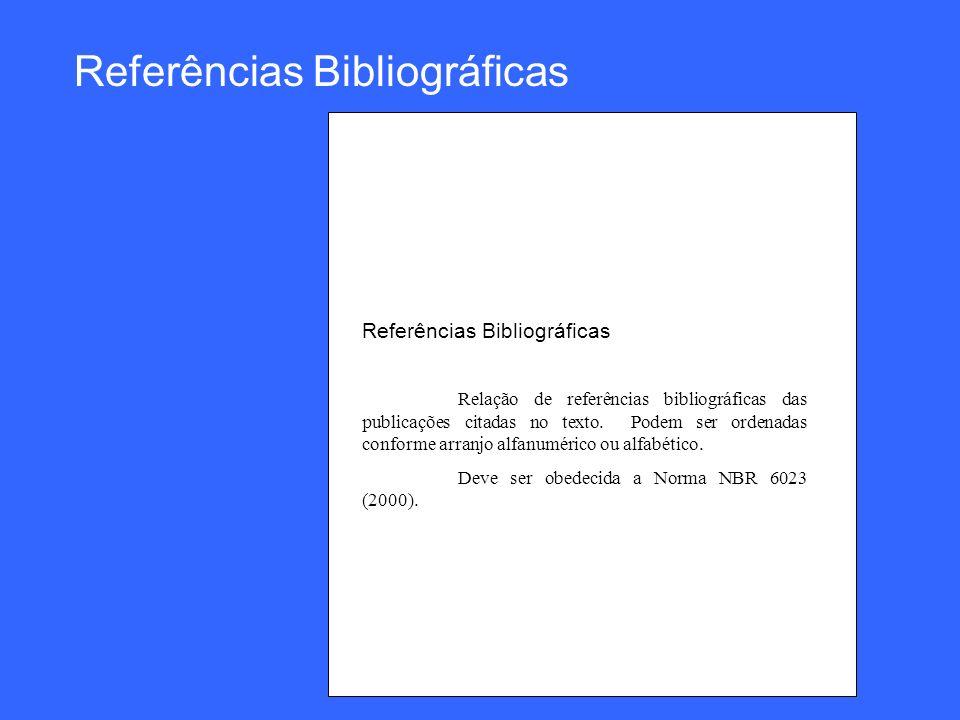 Referências Bibliográficas Relação de referências bibliográficas das publicações citadas no texto. Podem ser ordenadas conforme arranjo alfanumérico o