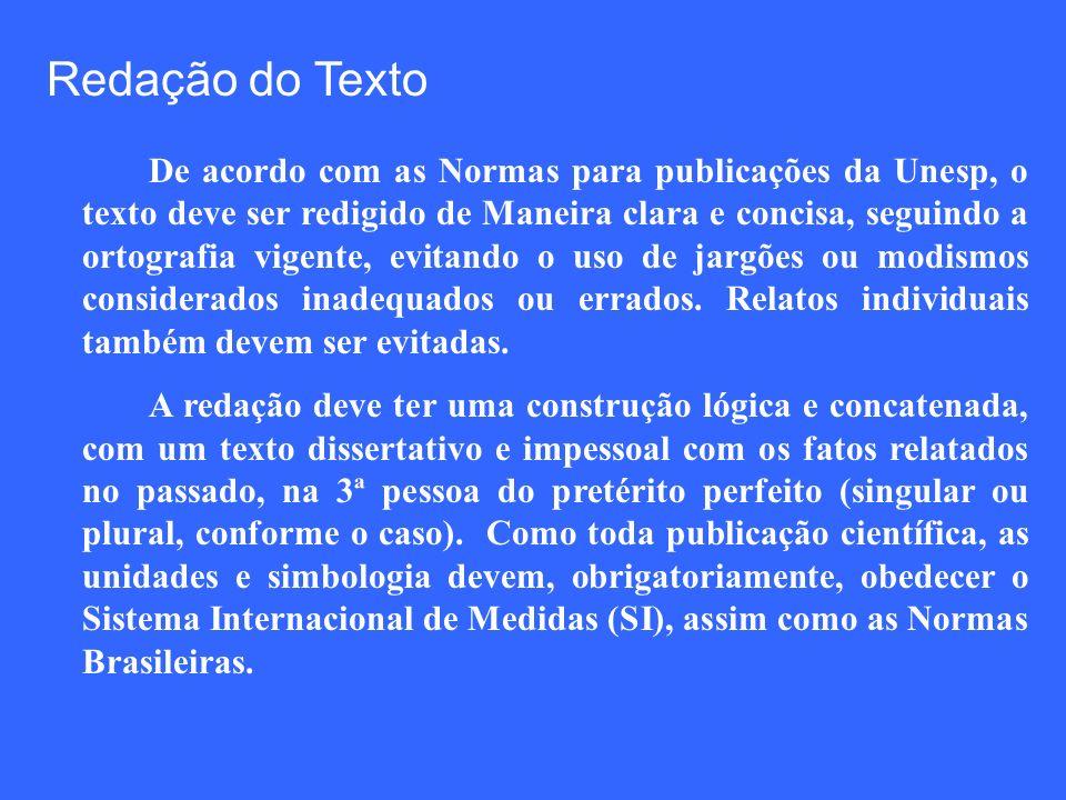 Redação do Texto De acordo com as Normas para publicações da Unesp, o texto deve ser redigido de Maneira clara e concisa, seguindo a ortografia vigent