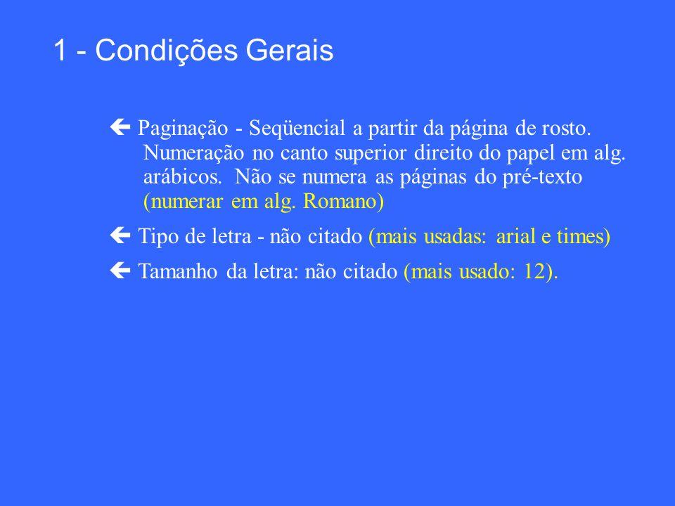 1 - Condições Gerais Paginação - Seqüencial a partir da página de rosto. Numeração no canto superior direito do papel em alg. arábicos. Não se numera
