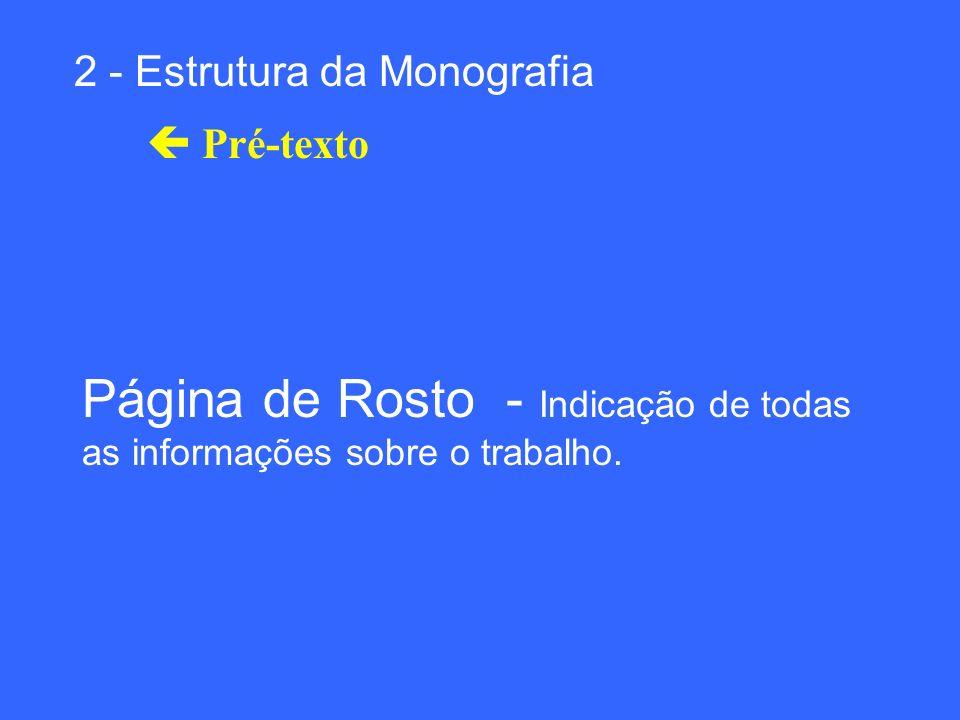 2 - Estrutura da Monografia Pré-texto Página de Rosto - Indicação de todas as informações sobre o trabalho.