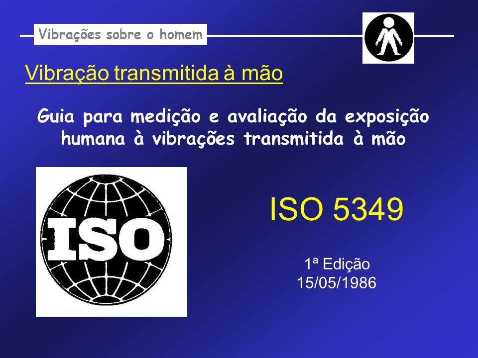 Vibração transmitida à mão Guia para medição e avaliação da exposição humana à vibrações transmitida à mão Vibrações sobre o homem ISO 5349 1ª Edição