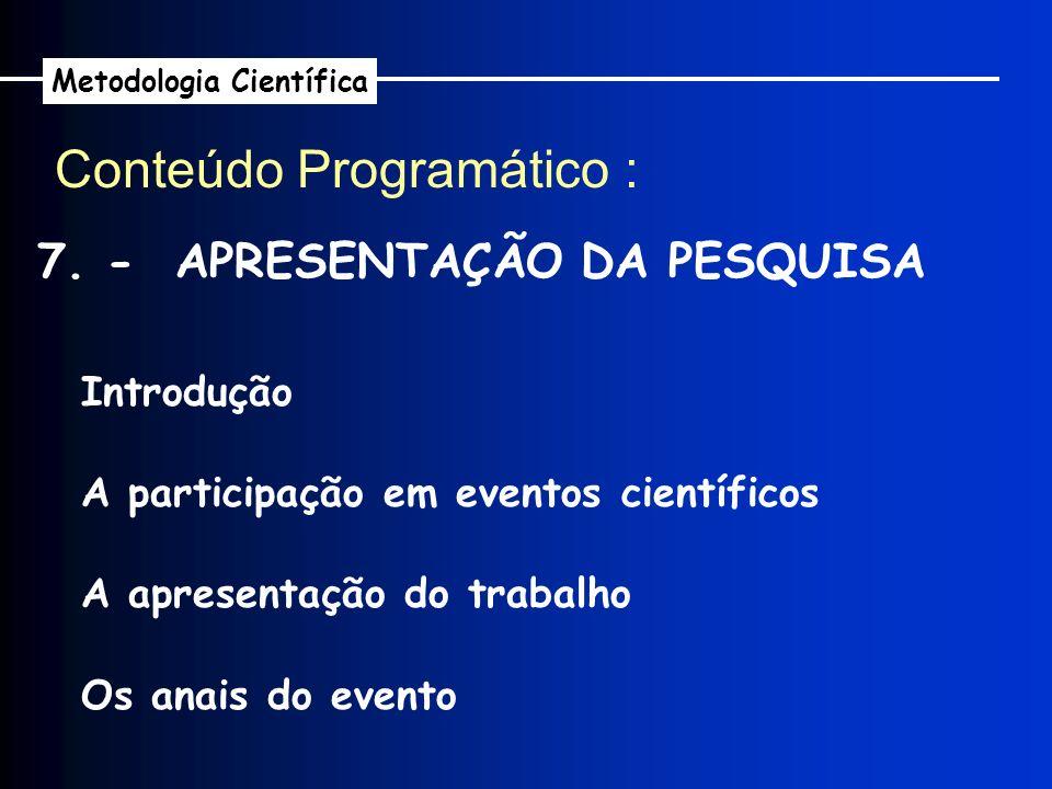 7. - APRESENTAÇÃO DA PESQUISA Introdução A participação em eventos científicos A apresentação do trabalho Os anais do evento Conteúdo Programático : M