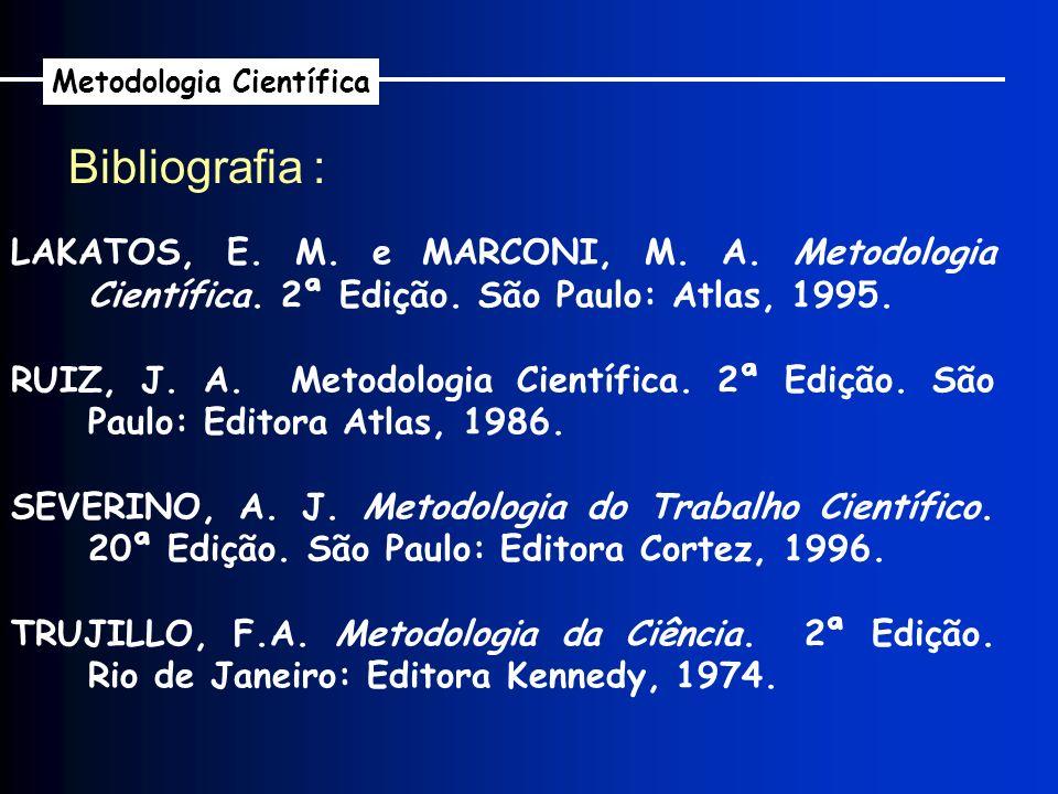 Bibliografia : LAKATOS, E. M. e MARCONI, M. A. Metodologia Científica. 2ª Edição. São Paulo: Atlas, 1995. RUIZ, J. A. Metodologia Científica. 2ª Ediçã