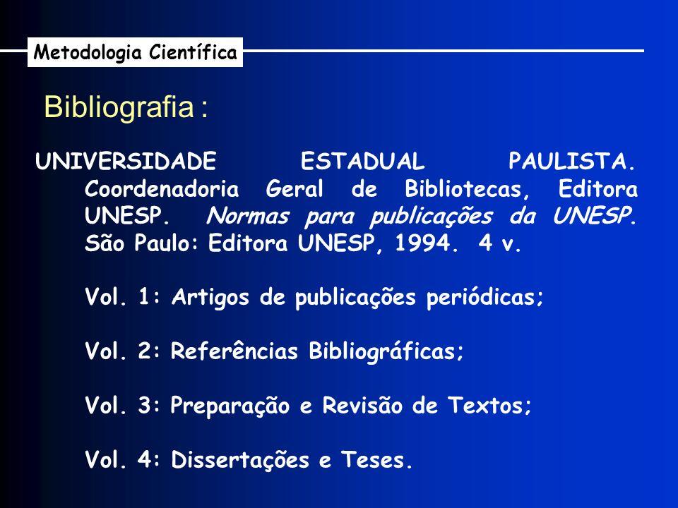 Bibliografia : UNIVERSIDADE ESTADUAL PAULISTA. Coordenadoria Geral de Bibliotecas, Editora UNESP. Normas para publicações da UNESP. São Paulo: Editora