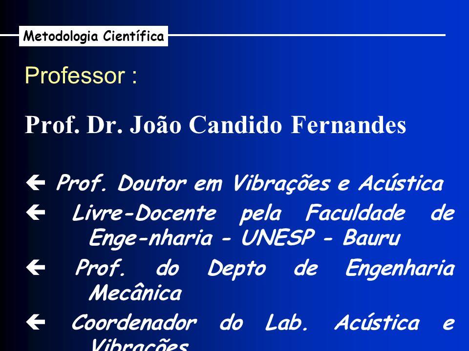 Prof. Dr. João Candido Fernandes Professor : Prof. Doutor em Vibrações e Acústica Livre-Docente pela Faculdade de Enge-nharia - UNESP - Bauru Prof. do