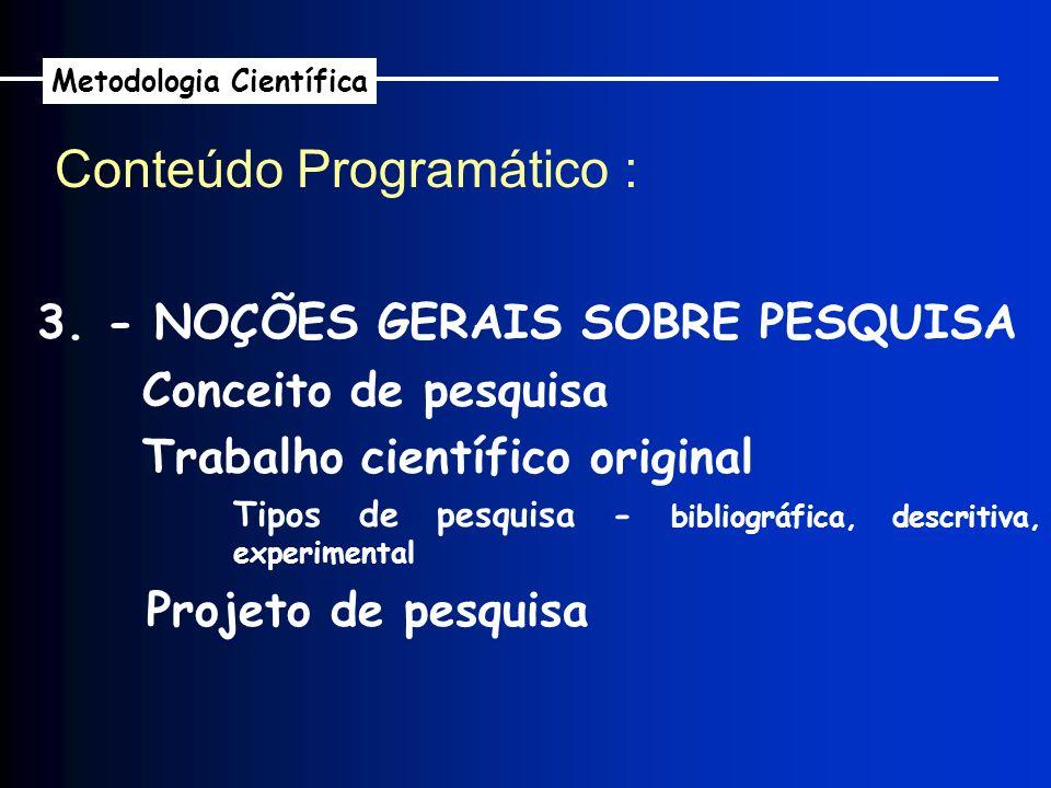 3. - NOÇÕES GERAIS SOBRE PESQUISA Conceito de pesquisa Trabalho científico original Tipos de pesquisa - bibliográfica, descritiva, experimental Projet